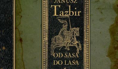 """Janusz Tazbir """"Od sasa do lasa"""""""
